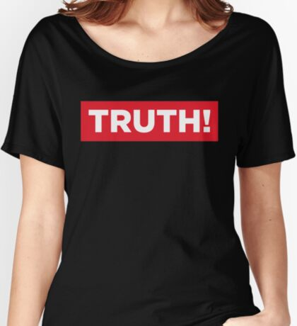 Truth! Women's Relaxed Fit T-Shirt