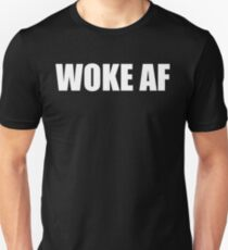 WOKE AF Unisex T-Shirt