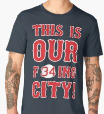 This Is OUR F34ing City! Men's Premium T-Shirt