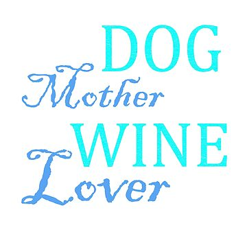 Dog Mother Wine Lover by lovelypresents