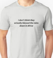 Did Toto really bless the rains? Unisex T-Shirt