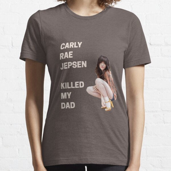 Carly Rae Jepsen Killed My Dad Essential T-Shirt