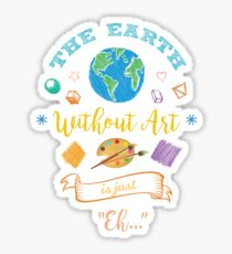 The Earth Without Art Is Just Eh Artist Drawing Painter   Sticker