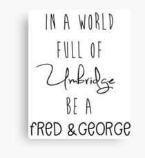 In a world full of Umbridge be a Freed & George Canvas Print