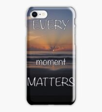 Every Moment Matters iPhone Case/Skin