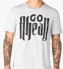 Go Ahead - Inspirational Quote  Men's Premium T-Shirt