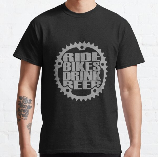 Ride Bikes Drink Beer Classic T-Shirt