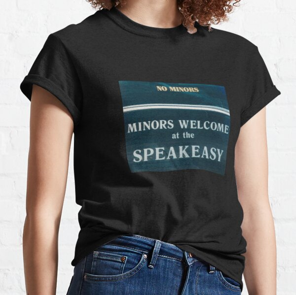 Minors Welcome at the Speakeasy  Classic T-Shirt