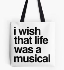 i wish that life was a musical Tote Bag