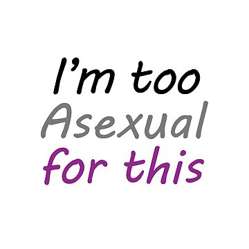 Im Too Asexual For This - White Background Colorful Letters by phantompearl