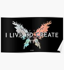 I Live To Create Poster