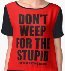 Don't Weep for the Stupid (You'll Be Crying All Day) Graphic T-shirt Chiffon Top