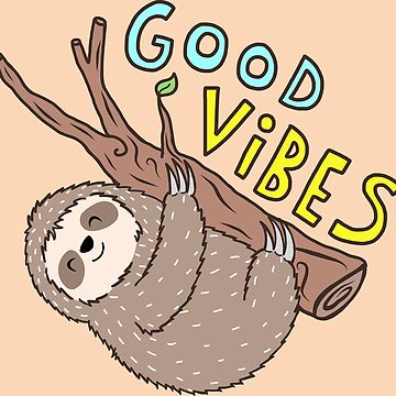 Good Vibes Sloth, Funny Sloth  by TurtlesSoup