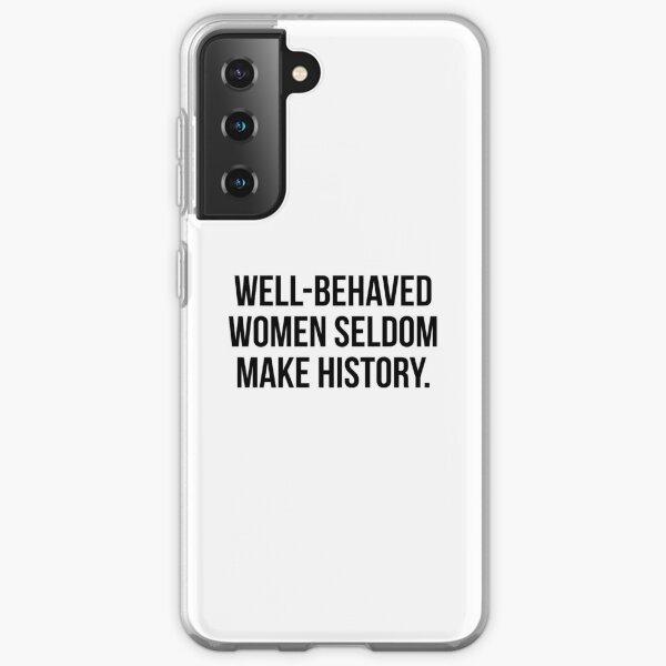 Well behaved women seldom make history Samsung Galaxy Soft Case