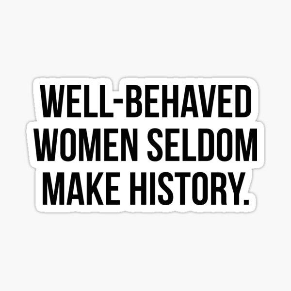 Well behaved women seldom make history Sticker