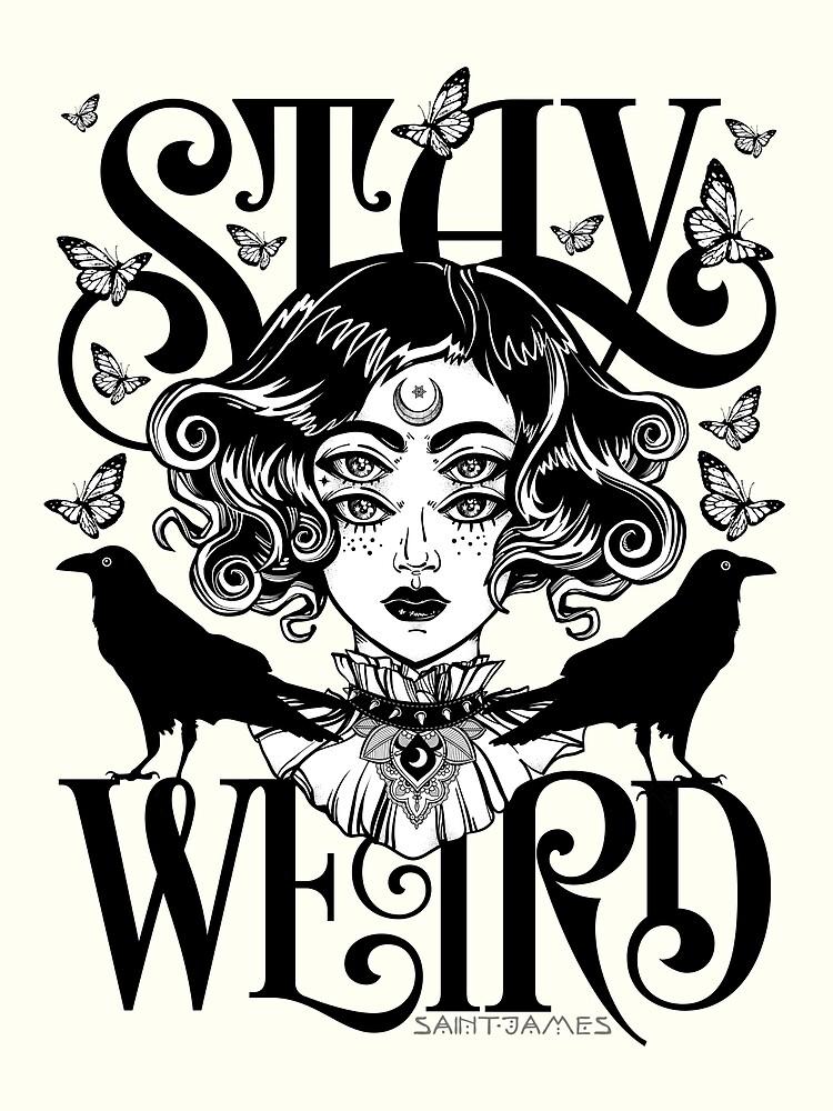 Stay Weird (Black & White Version) by wolfandbird