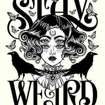 Stay Weird (Black & White Version) by wolfandbird