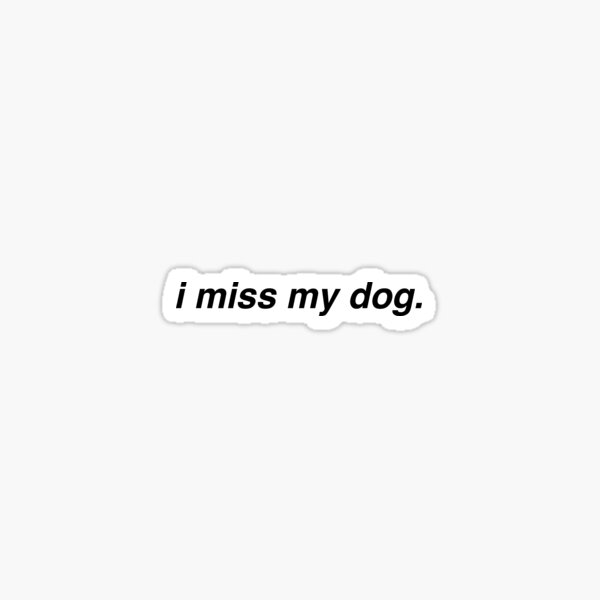 i miss my dog - black Sticker