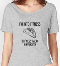 I'm Into Fitness Fit'ness Taco In My Mouth Women's Relaxed Fit T-Shirt
