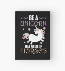 Be A Unicorn In A Field Of Horses  Hardcover Journal