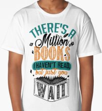 There's A Million Books I Haven't Read... Long T-Shirt