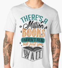 There's A Million Books I Haven't Read... Men's Premium T-Shirt