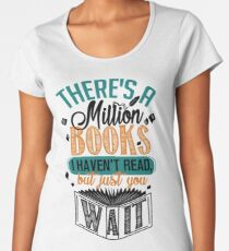 There's A Million Books I Haven't Read... Women's Premium T-Shirt
