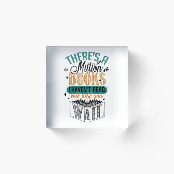 There's A Million Books I Haven't Read... Acrylic Block