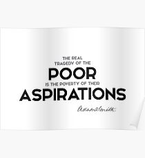 poor, poverty of their aspirations - adam smith Poster