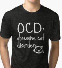 Funny Cat Gifts - OCD - Best Cute Gift for Him, Her, Men, Women, Boyfriend, Girlfriend, Best Friend, Husband, Wife, Son, Daughter, Dad, Mom, Couples, Brother or Sister Tri-blend T-Shirt