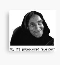 "No, it's pronounced ""eye-gor."" Canvas Print"