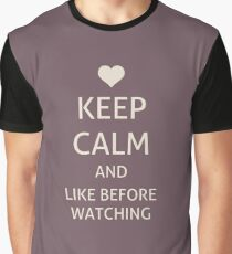 Keep Calm and like before watching Graphic T-Shirt