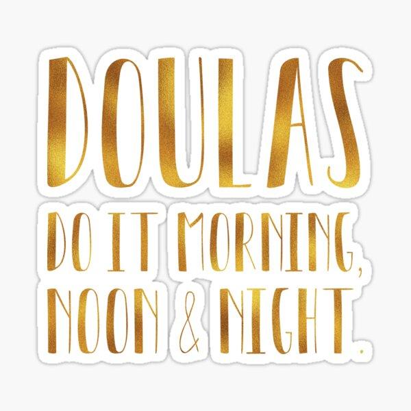 doulas do it morning, noon & night. Sticker