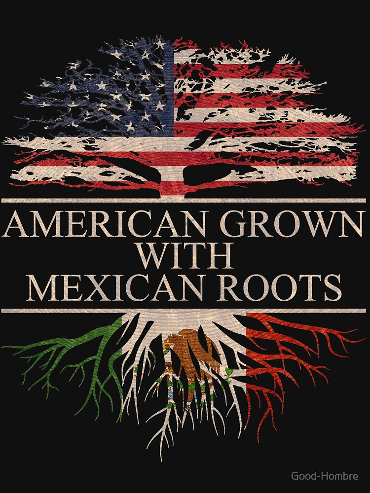 American Grown with Mexican Roots by Good-Hombre