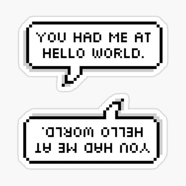 You had me at hello world. Sticker