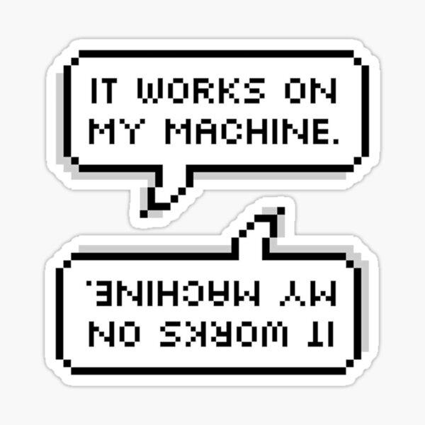 IT WORKS ON MY MACHINE. Sticker