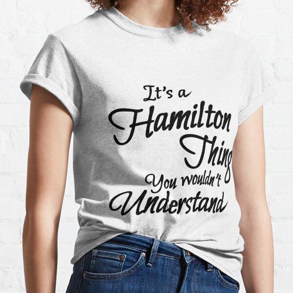 Dieses Shirt ist ein tolles Geschenk oder zum Tragen! Dies ist das perfekte T-Shirt für jeden Hamilton-Liebhaber für Ihren Vater Classic T-Shirt