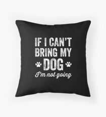 If I can't bring my dog I'm not going - dog lover Floor Pillow