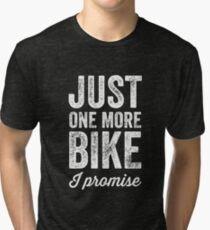 Just one more bike I promise Tri-blend T-Shirt