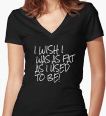 I Wish I Was as Fat as I Used To Be Women's Fitted V-Neck T-Shirt