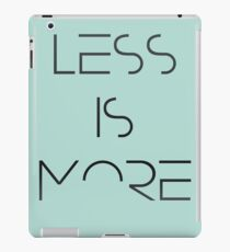 LESS IS MORE iPad Case/Skin