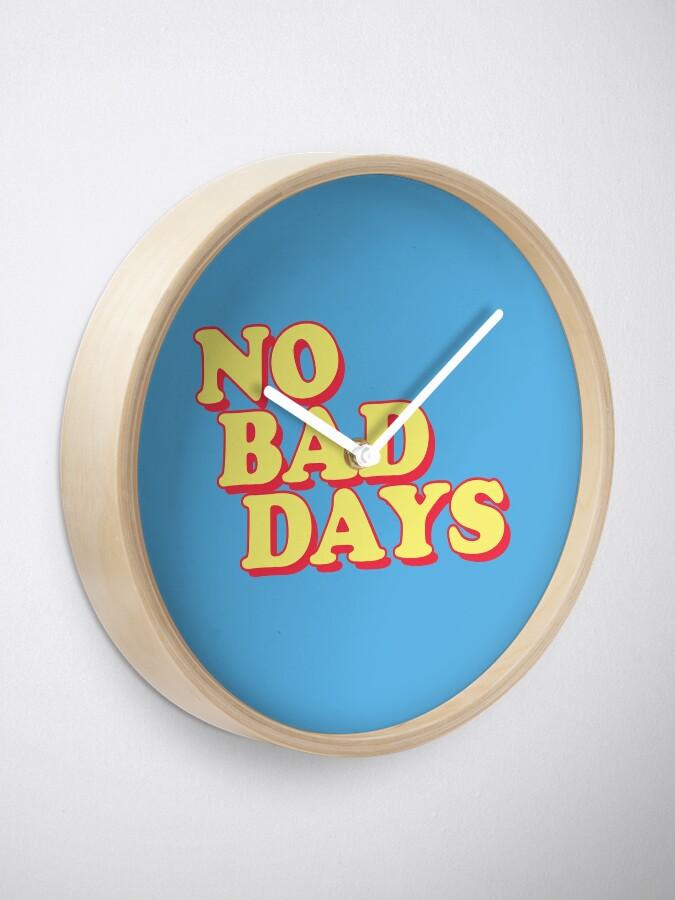 Alternative Ansicht von Keine schlechten Tage Uhr