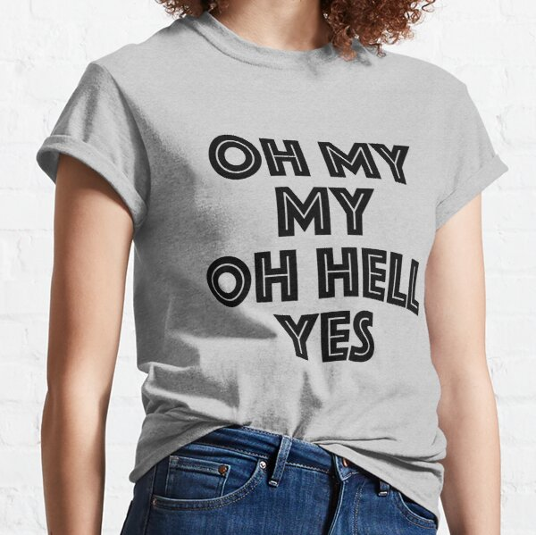 Oh my my, oh hell yes Tom Petty Inspired  Classic T-Shirt