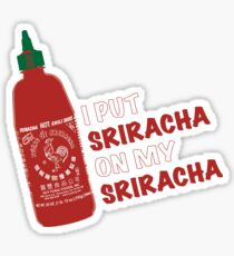 I Put Sriracha On My Sirarcha Sticker