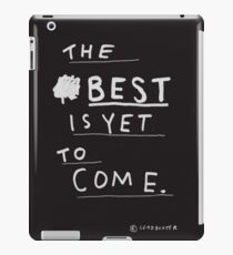 THE BEST IS YET TO COME iPad Case/Skin