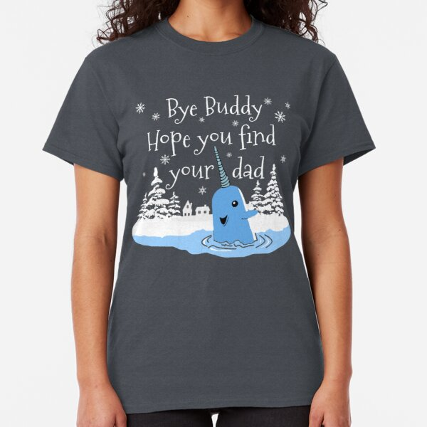 Bye Buddy Hope you find your dad Classic T-Shirt
