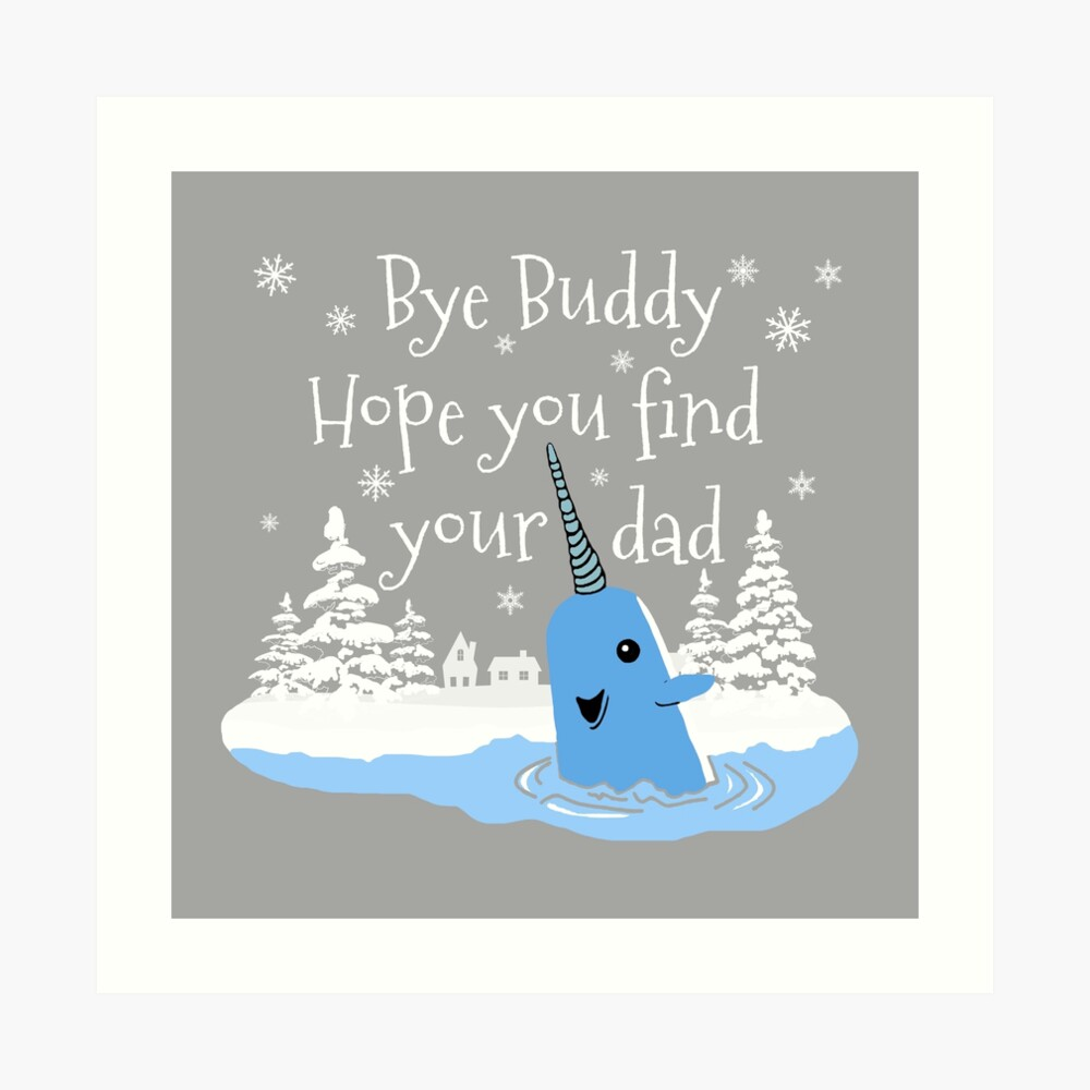 Bye Buddy Hope you find your dad Art Print