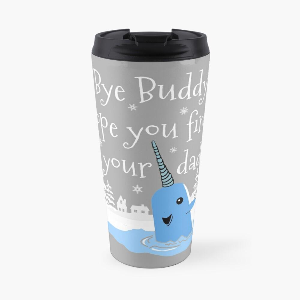 Bye Buddy Hope you find your dad Travel Mug