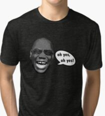 Oh yes, oh yes! Tri-blend T-Shirt
