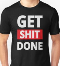 Get Shit Done - Inspirational Quote Unisex T-Shirt